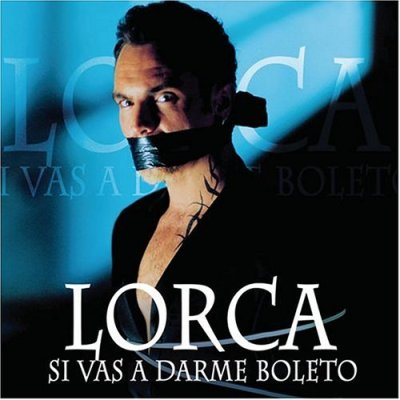 Lorca Si vas a Darme Boleto